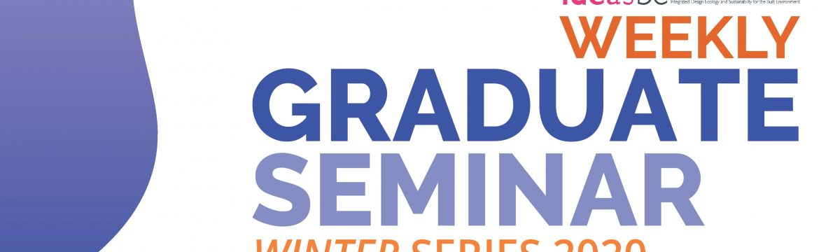 IDEAS-BE Weekly Graduate Student Seminar Winter Series 2020 takes place from January to April 2020